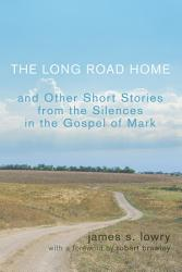The Long Road Home And Other Short Stories From The Silences In The Gospel Of Mark Book PDF