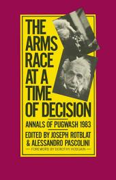 The Arms Race at a Time of Decision: Annals of Pugwash 1983