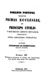 Romanus Pontifex tamquam primas ecclesiae et princeps civilis e monumentis omnium seculorum demonstratus: Addita Amplissima literatura