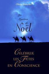 Les mystères de Noël: Célébrer les Fêtes en conscience