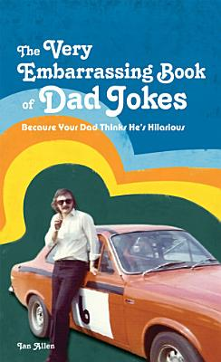 The VERY Embarrassing Book of Dad Jokes PDF