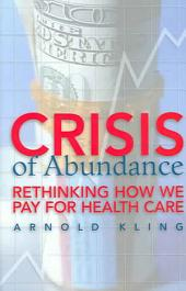 Crisis of Abundance: Rethinking how We Pay for Health Care