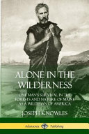 Alone in the Wilderness  One Man s Survival in the Forests and Nature of Maine as a Wild Man of America PDF