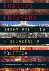 Ordem Política e Decadência Política: Da Revolução Industrial à Globalização da Democracia