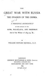 The Great War with Russia: The Invasion of the Crimea : a Personal Retrospect of the Battles of the Alma, Balaclava, and Inkerman, and of the Winter of 1854-55, &c