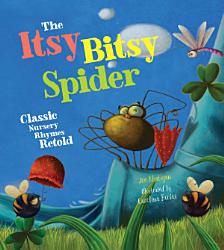The Itsy Bitsy Spider  Classic Nursery Rhymes Retold PDF