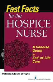 Fast Facts for the Hospice Nurse: A Concise Guide to End-of-Life Care
