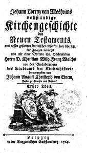 Johann Lorenz von Mosheims vollständige Kirchengeschichte des Neuen Testaments: Erster Theil, Band 1