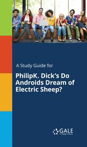 A Study Guide for PhilipK. Dick's Do Androids Dream of Electric Sheep?