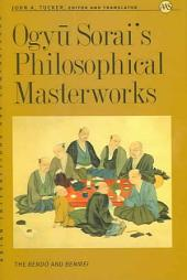 Ogyu Sorai's Philosophical Masterworks: The Bend? and Benmei
