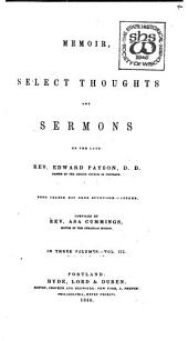 Memoir, Select Thoughts and Sermons of the Late Rev. Edward Payson, Pastor of the Second Church in Portland: Volume 3
