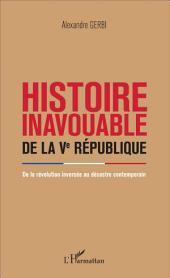Histoire inavouable de la Ve République: De la Révolution inversée au désastre contemporain