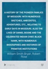 A History of the Pioneer Families of Missouri: With Numerous Sketches, Anecdotes, Adventures, Etc., Relating to Early Days in Missouri. Also the Lives of Daniel Boone and the Celebrated Indian Chief, Black Hawk, with Numerous Biographies and Histories of Primitive Institutions