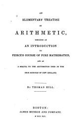 An Elementary Treatise on Arithmetic: Designed as an Introduction to Peirce's Course of Pure Mathematics, and as a Sequel to the Arithmetics Used in the High Schools of New England