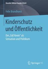 """Kinderschutz und Öffentlichkeit: Der """"Fall Kevin"""" als Sensation und Politikum"""