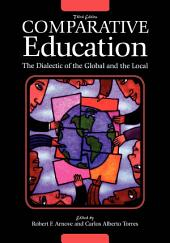 Comparative Education: The Dialectic of the Global and the Local, Edition 3