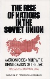 The Rise of Nations in the Soviet Union: American Foreign Policy and the Disintegration of the USSR