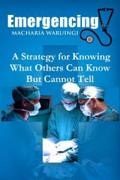 Emergencing: A Strategy for Knowing What Others Can Know But Cannot Tell