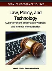 Law, Policy, and Technology: Cyberterrorism, Information Warfare, and Internet Immobilization: Cyberterrorism, Information Warfare, and Internet Immobilization