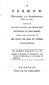A Sermon, Preached at Greenwich, June 24. 1774: Before the ... Fraternity of Free Masons. ... By James Grant, ...