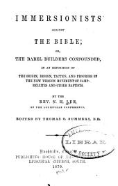 Immersionists Against the Bible; Or, The Babel Builders Confounded, in an Exposition of the Origin, Design, Tactics, and Progress of the New Version Movement of Campbellites and Other Baptists