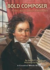 Bold Composer: A Story about Ludwig van Beethoven