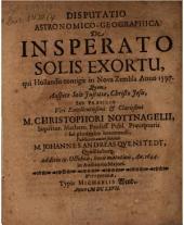 Disp. astron. geograph. de insperato solis exortu, qui Hollandis contigit in Nova Zembla a. 1597