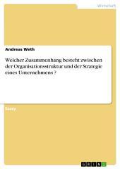 Welcher Zusammenhang besteht zwischen der Organisationsstruktur und der Strategie eines Unternehmens ?