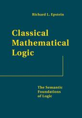 Classical Mathematical Logic: The Semantic Foundations of Logic