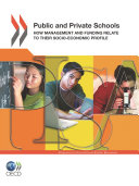 PISA Public and Private Schools How Management and Funding Relate to their Socio-economic Profile
