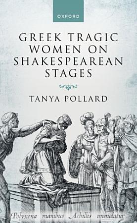 Greek Tragic Women on Shakespearean Stages PDF