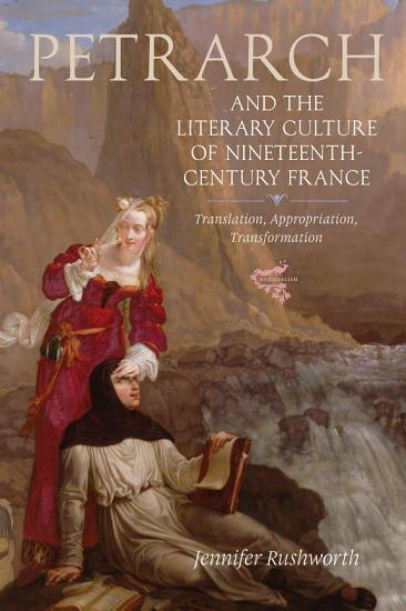 Petrarch and the Literary Culture of Nineteenth century France PDF
