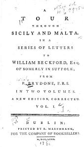 A Tour Through Sicily and Malta: In a Series of Letters to William Beckford, Esq. of Somerly in Suffolk, Volume 1