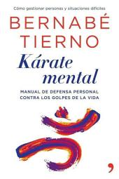 Kárate mental: Manual de defensa personal contra los golpes de la vida