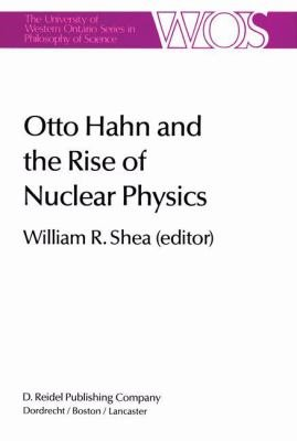 Otto Hahn and the Rise of Nuclear Physics