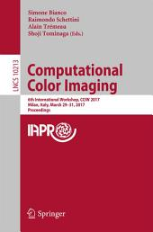 Computational Color Imaging: 6th International Workshop, CCIW 2017, Milan, Italy, March 29-31, 2017, Proceedings