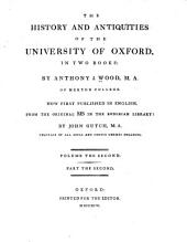 The History and Antiquities of the Colleges and Halls in the University of Oxford:: Volume 2, Part 2