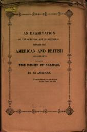 An Examination of the Question Now in Discussion Between the American and British Governments Concerning the Right of Search: By an American