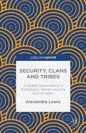 Security, Clans and Tribes: Unstable Governance in Somaliland, Yemen and the Gulf of Aden