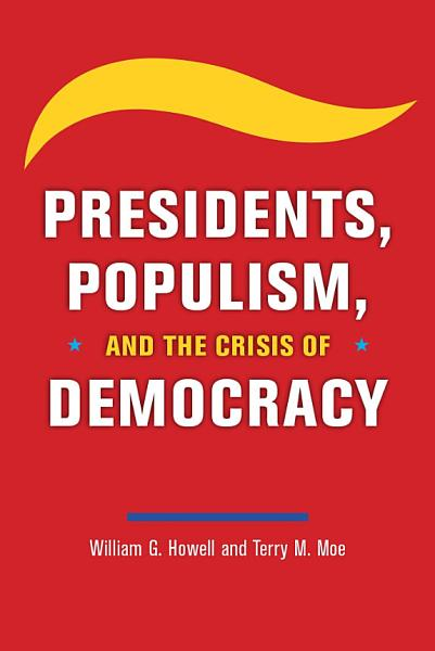 Download Presidents  Populism  and the Crisis of Democracy Book