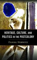 Heritage  Culture  and Politics in the Postcolony PDF
