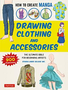 How to Create Manga  Drawing Clothing and Accessories PDF