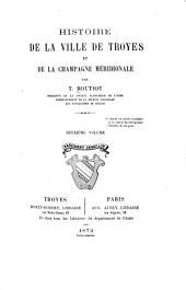 Histoire de la ville de Troyes et de la Champagne méridionale: Volume2