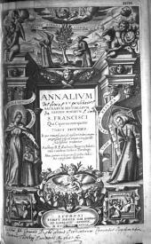 Annalium seu sacrarum historiarum Ordinis minorum S. Francisci, ...