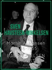 Sven Havsteen-Mikkelsen og Martin A. Hansen. 1946-1955