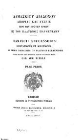 Damaskiou dialochou aporiai kai lyseis peri tōn prōtōn archōn eis ton Platōnos Parmenidēn: Damascii successoris dubitationes et solutiones de primis principiis, in Platonis Parmenidem, Volume 1