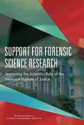 Support for Forensic Science Research: Improving the Scientific Role of the National Institute of Justice