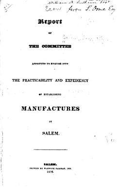 Report of the Committee Appointed to Enquire Into the Practicability and Expediency of Establishing Manufactures in Salem PDF