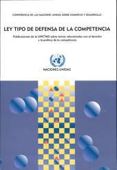 Ley Tipo de Defensa de la Competencia: Publicaciones de la UNCTAD sobre Temas Relacionados con el Derecho y la Política de la Competencia