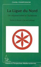 LA LIGUE DU NORD, UN SÉPARATISME À L'ITALIENNE: Racines et discours d'un parti politique